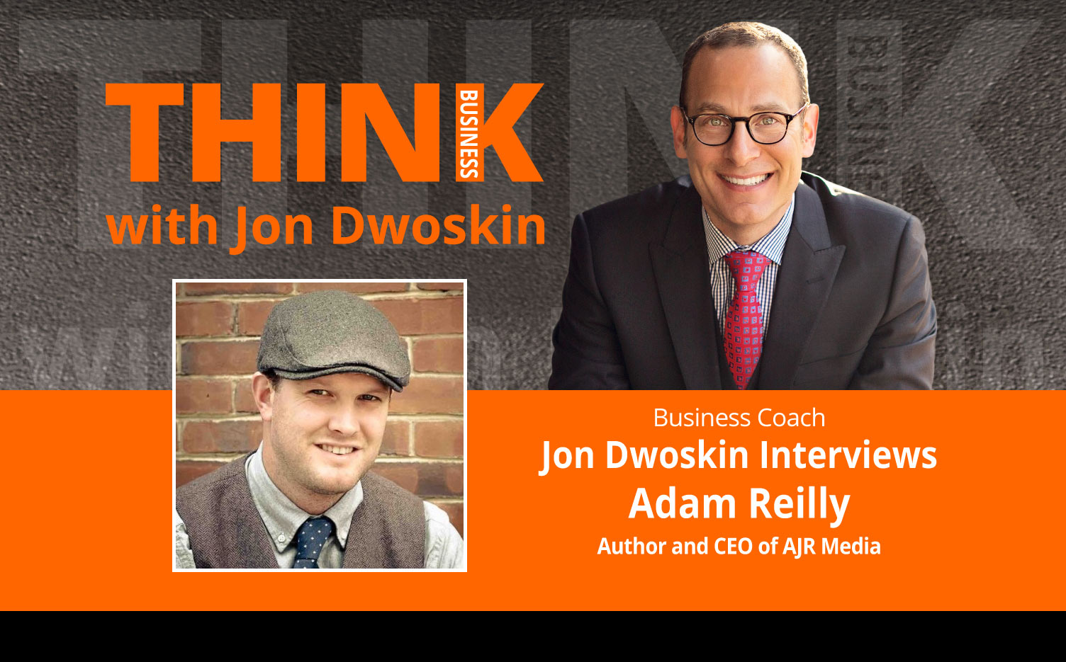 THINK Business Podcast: Jon Dwoskin Interviews Adam Reilly, Author and CEO of AJR Media
