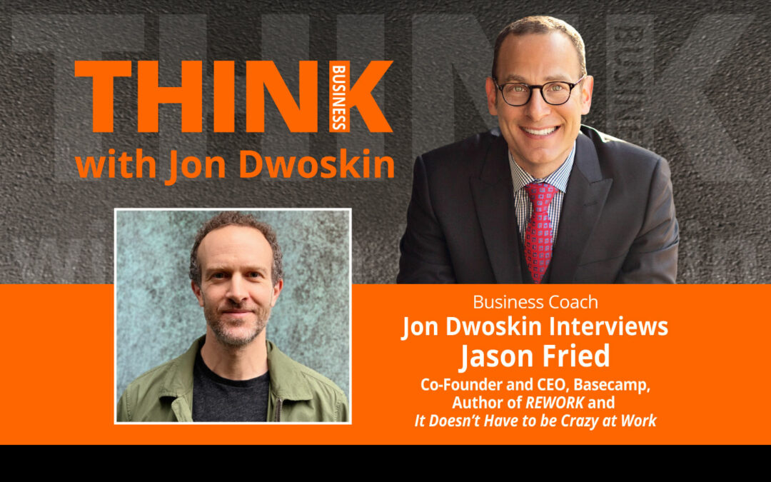 Jon Dwoskin Interviews Jason Fried, Author, Co-Founder and CEO of Basecamp