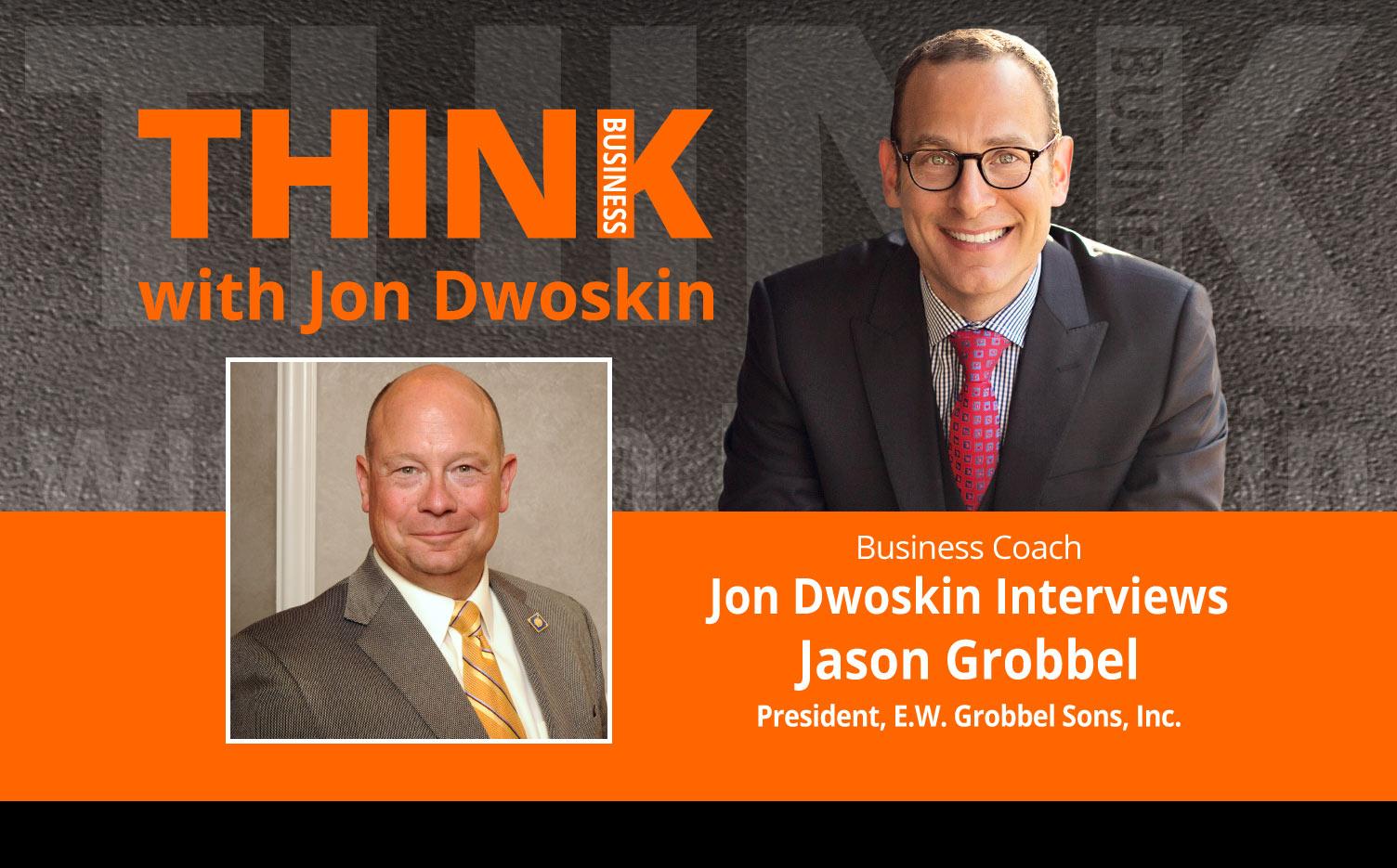 THINK Business Podcast: Jon Dwoskin Interviews Jason Grobbel, President, E.W. Grobbel Sons, Inc.