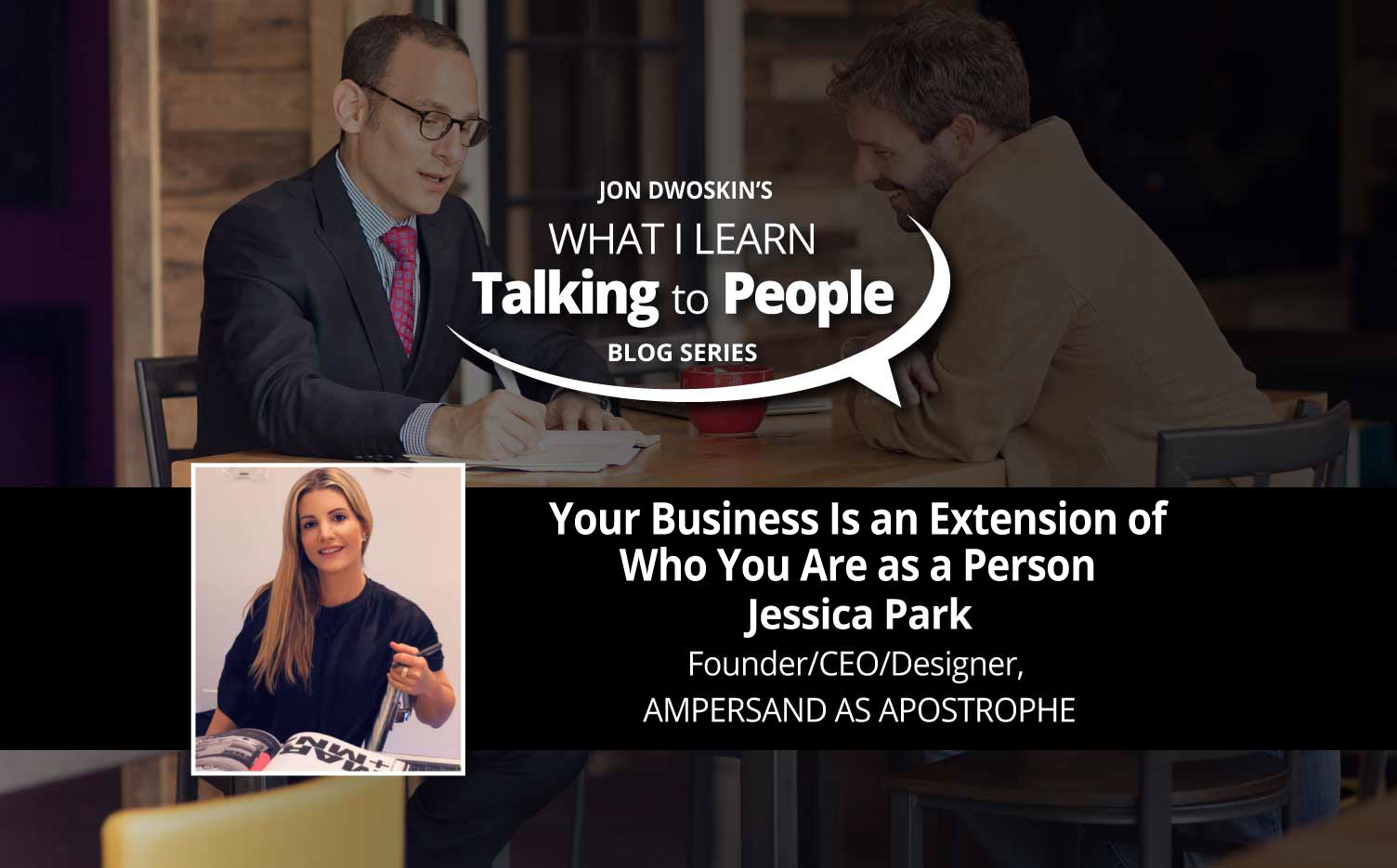 Jon Dwoskin's What I Learn From People Blog: Your Business is an Extension of Who You are as a Person - Jessica Park