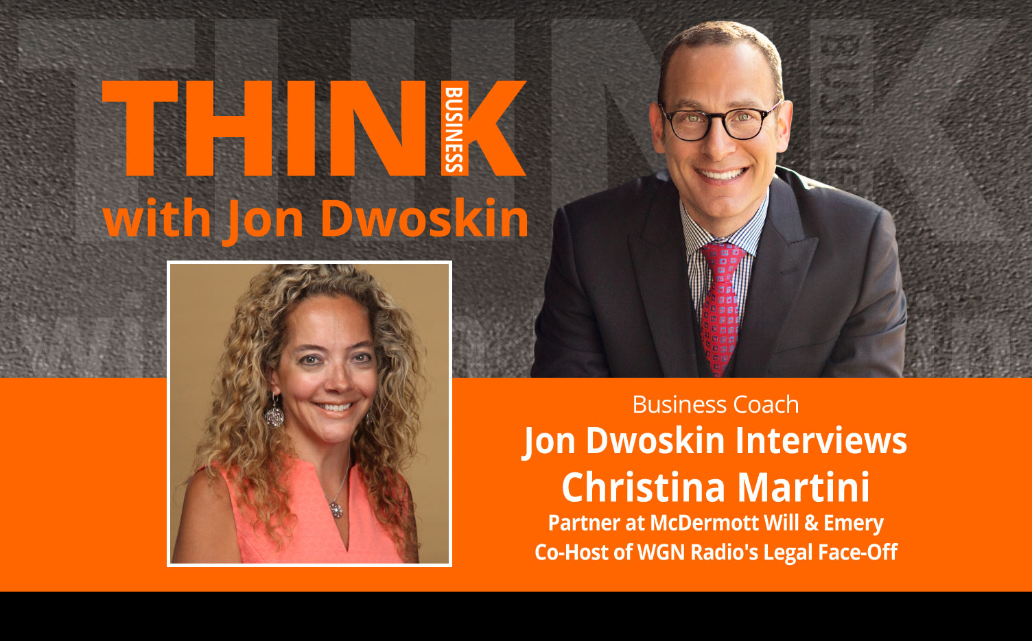 THINK Business Podcast: Jon Dwoskin Interviews Christina Martini, Partner at McDermott Will & Emery, Co-Host of WGN Radio's Legal Face-Off