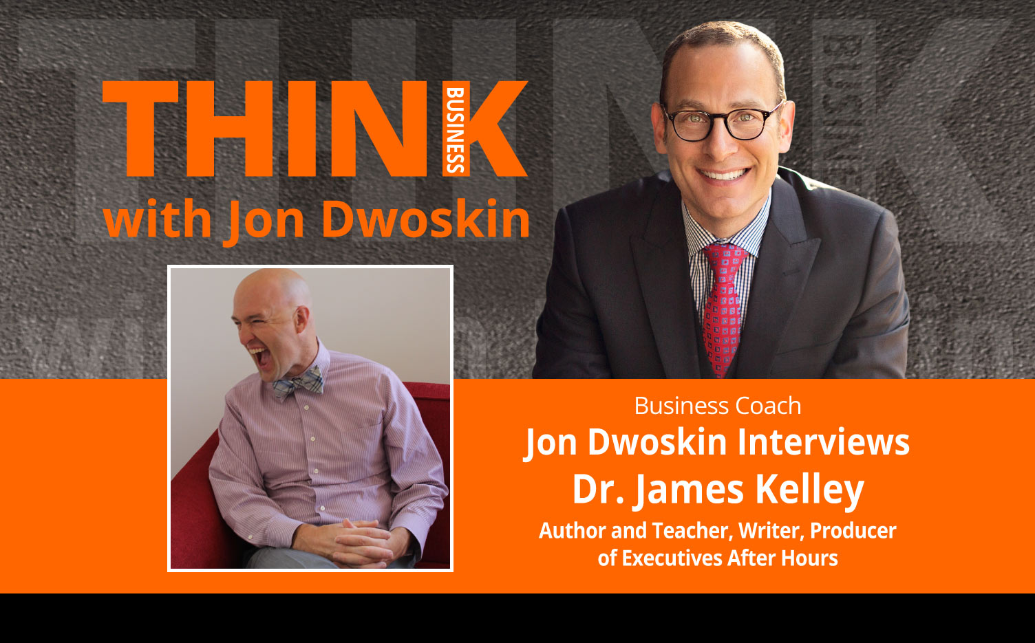 THINK Business Podcast: Jon Dwoskin Interviews Dr. James Kelley, Author and Teacher, Writer, Producer of Executives After Hours