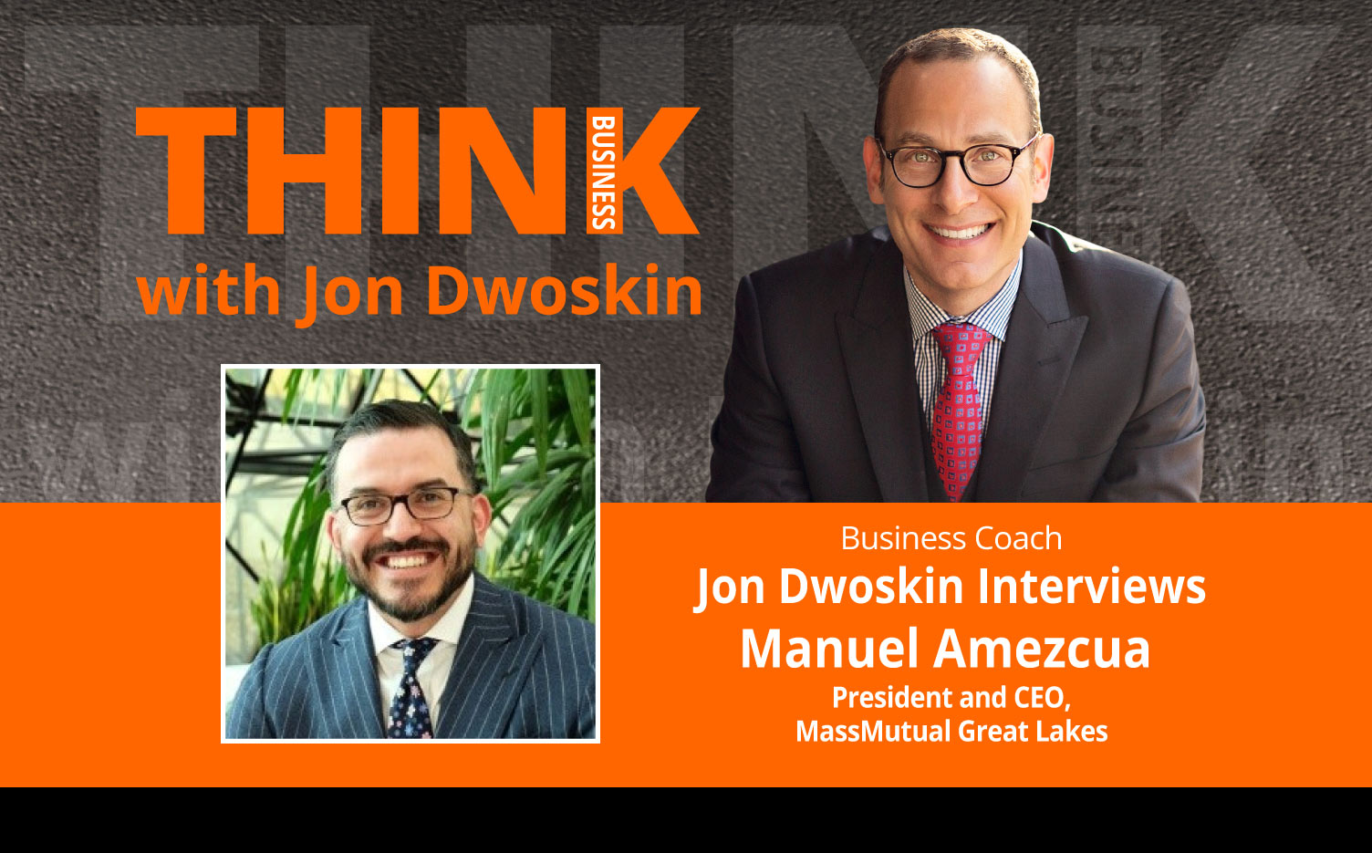 THINK Business Podcast: Jon Dwoskin Interviews Manuel Amezcua, President and CEO, MassMutual Great Lakes