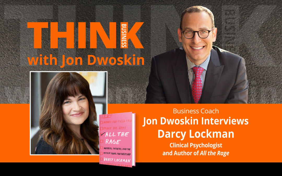 Jon Dwoskin Interviews Darcy Lockman, Clinical Psychologist and Author of All the Rage