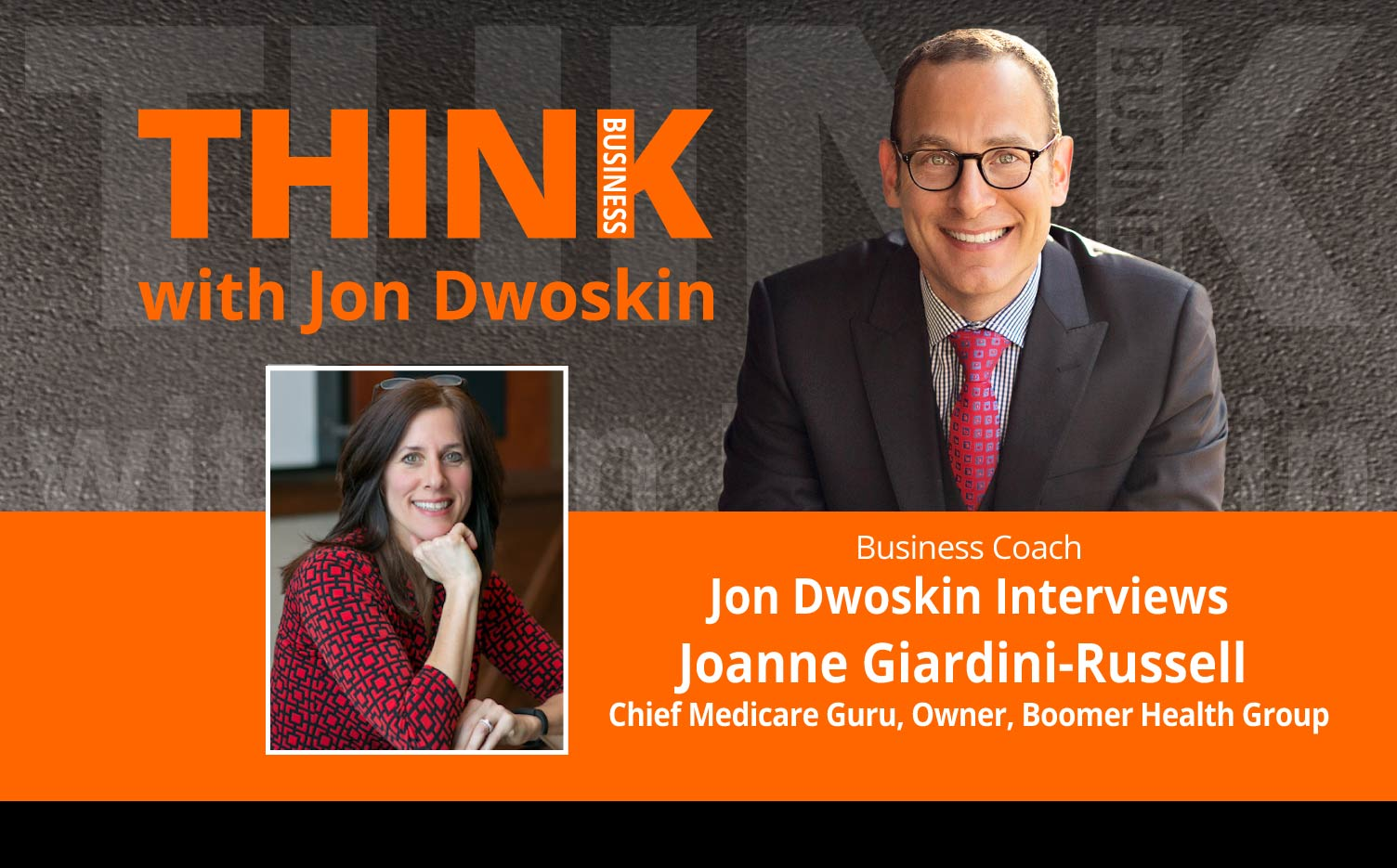 THINK Business Podcast: Jon Dwoskin Interviews Joanne Giardini-Russell, Chief Medicare Guru, Owner, Boomer Health Group