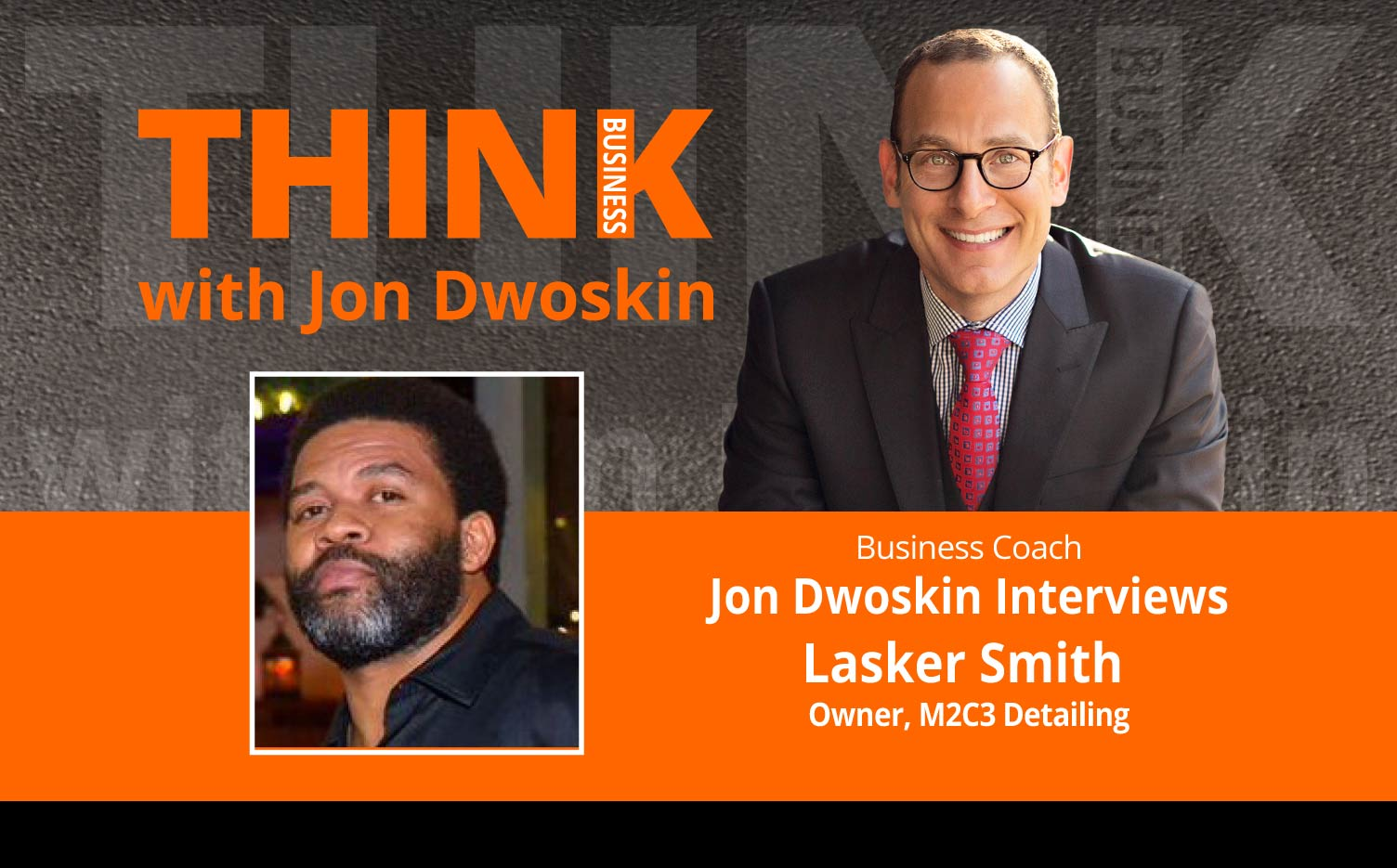 THINK Business Podcast: Jon Dwoskin Interviews Lasker Smith, Owner, M2C3 Detailing