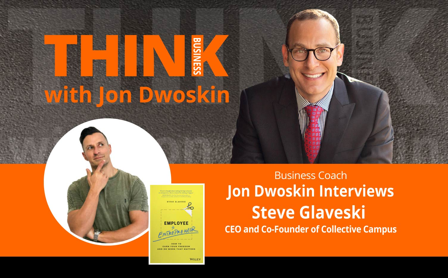 THINK Business Podcast: Jon Dwoskin Interviews Steve Glaveski, CEO and Co-Founder of Collective Campus