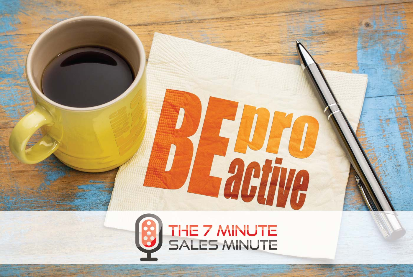 7 Minute Sales Minute Podcast - Season 12 - Episode 8 - Actively And Professionally Proactive