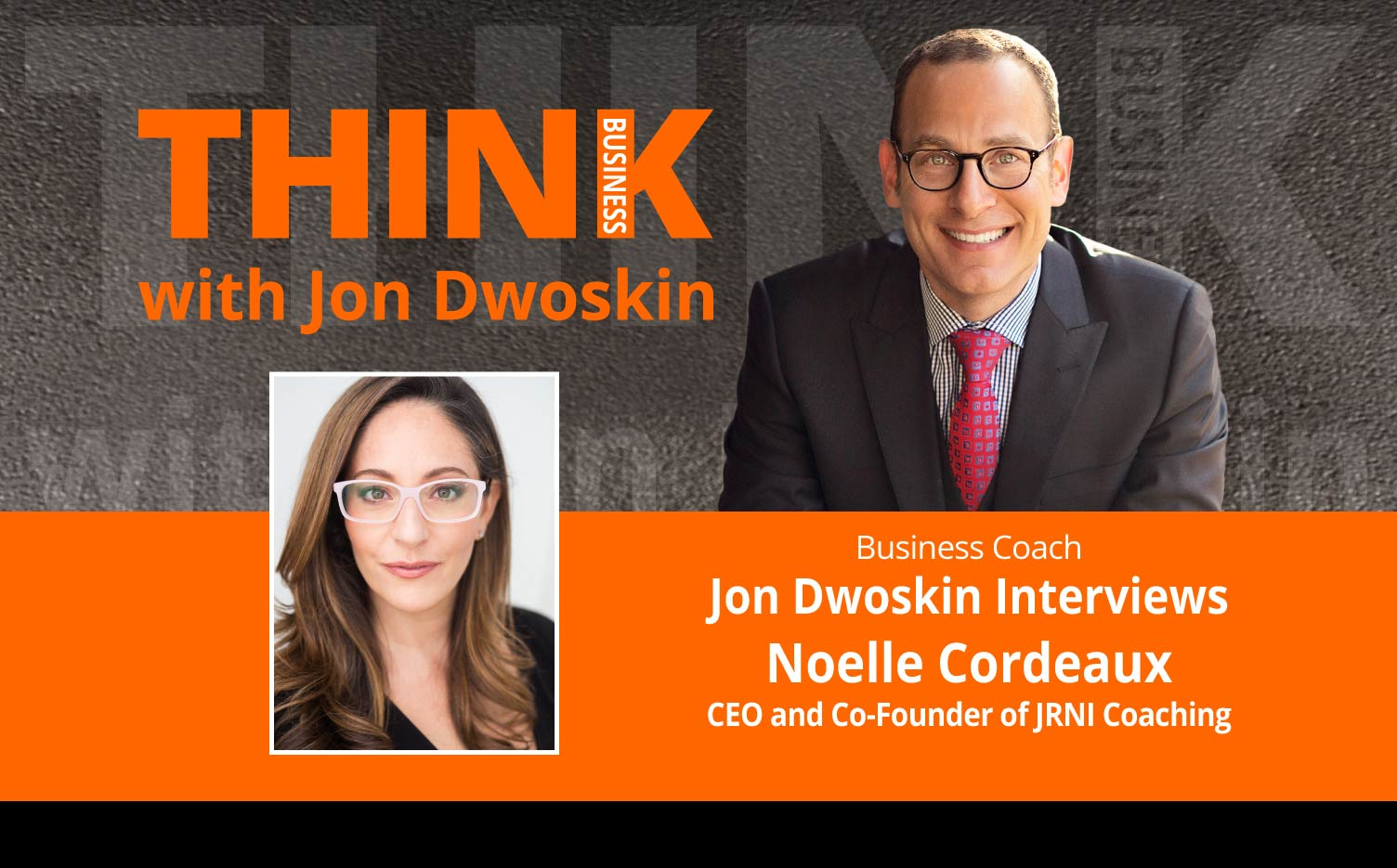 THINK Business Podcast: Jon Dwoskin Interviews Noelle Cordeaux, CEO and Co-Founder of JRNI Coaching