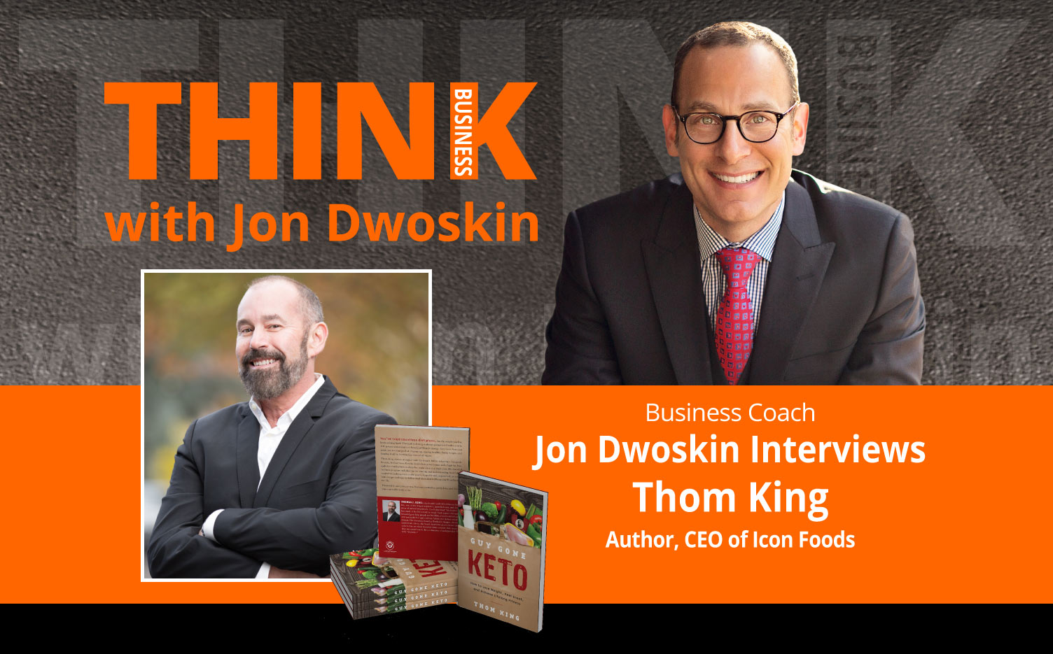 THINK Business Podcast: Jon Dwoskin Interviews Thom King, Author, CEO of Icon Foods