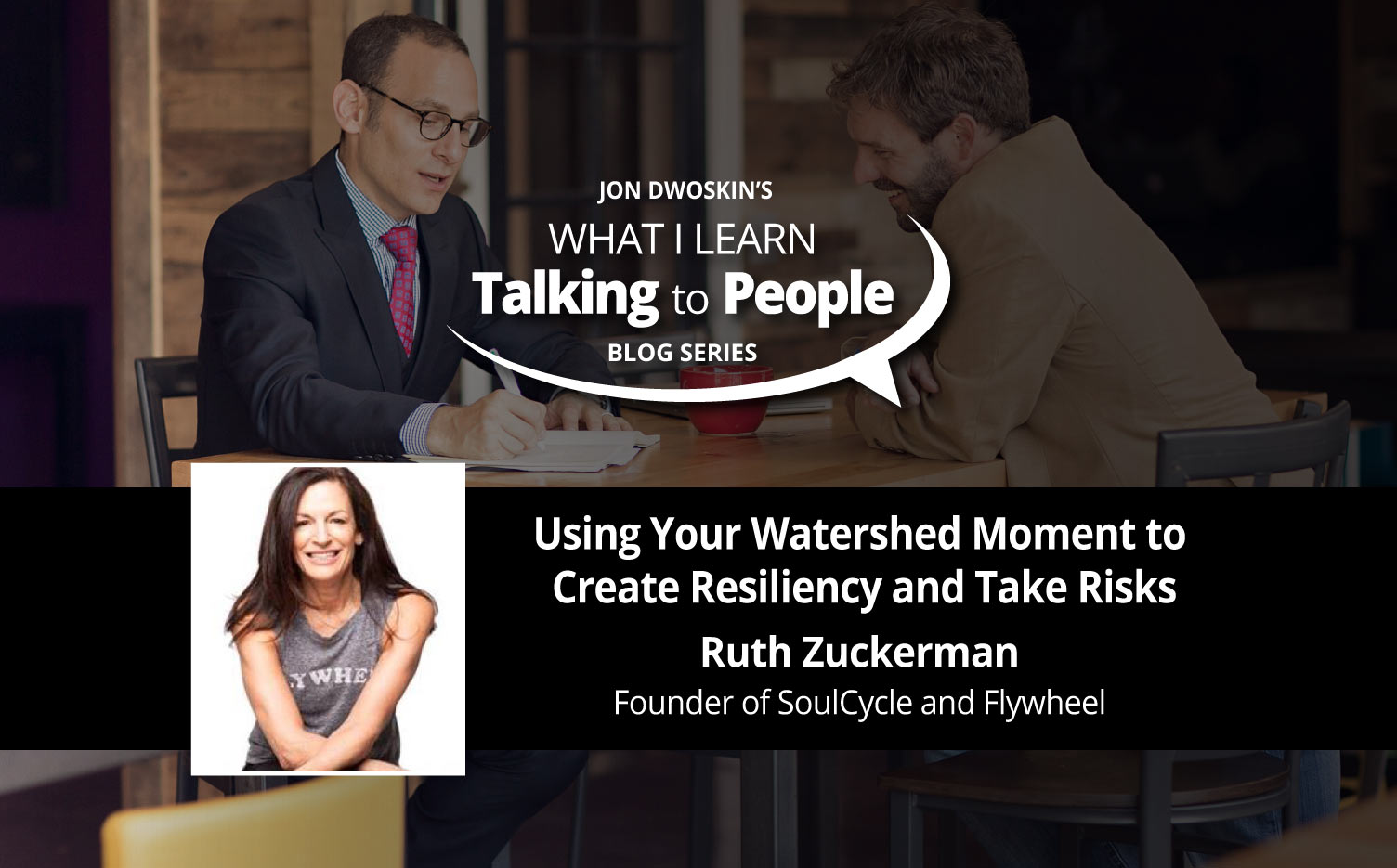 Jon Dwoskin's What I Learn Talking to People Blog: Using Your Watershed Moment to Create Resiliency and Take Risks