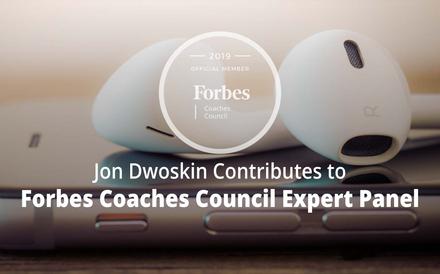 Jon Dwoskin Contributes to Forbes Coaches Council Expert Panel: 15 Essential Podcasts For The Busy Entrepreneur