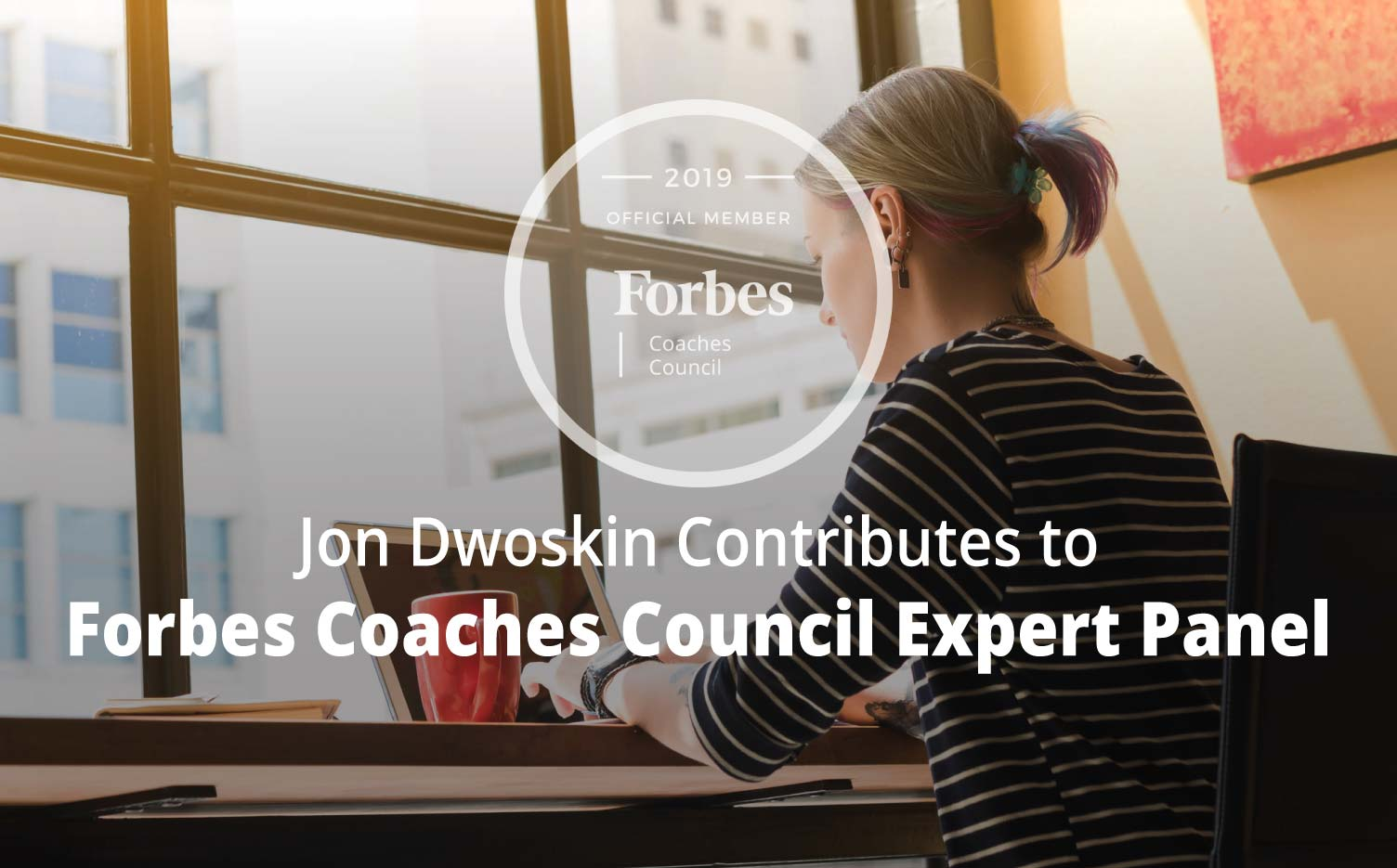 Jon Dwoskin Contributes to Forbes Coaches Council Expert Panel: 15 Ways New Freelancers Can Stand Out To Potential Clients