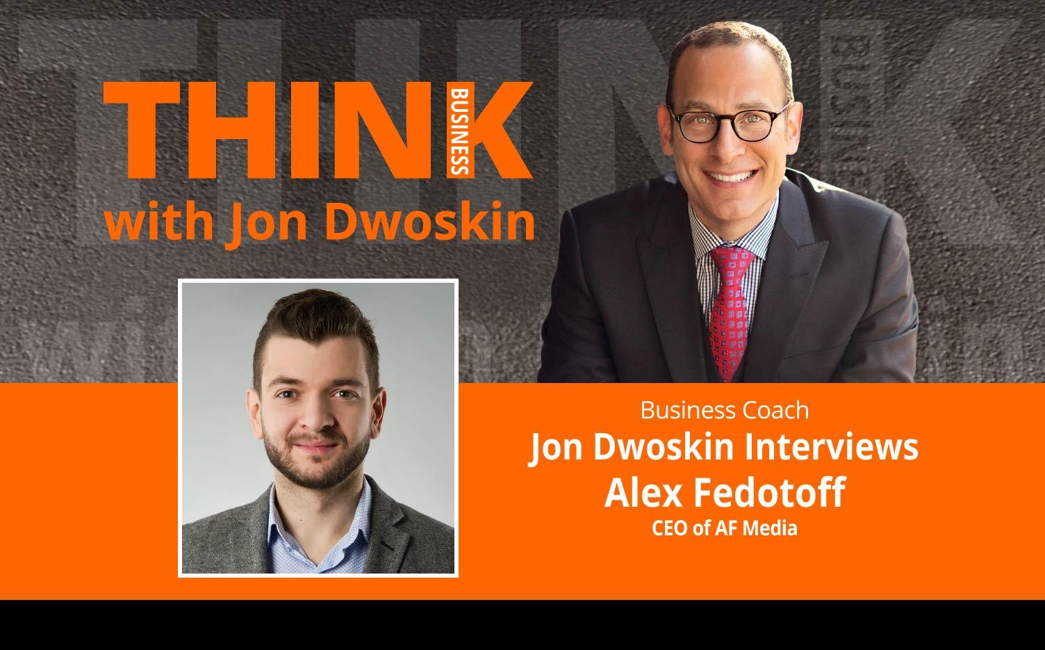 THINK Business Podcast: Jon Dwoskin Interviews Alex Fedotoff, CEO of AF Media