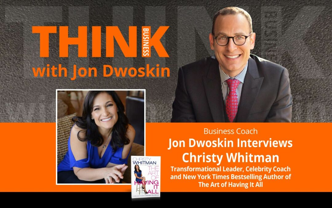 Jon Dwoskin Interviews Christy Whitman, Transformational Leader, Celebrity Coach and New York Times Bestselling Author of The Art of Having It All
