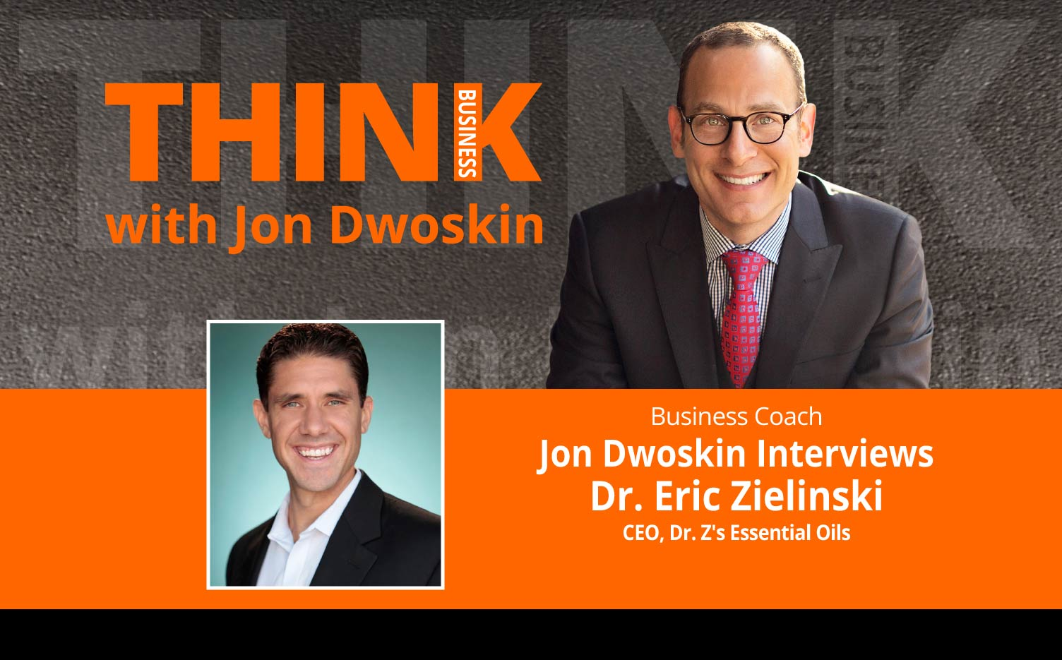 THINK Business Podcast: Jon Dwoskin Interviews Dr. Eric Zielinski, CEO, Dr. Z's Essential Oils