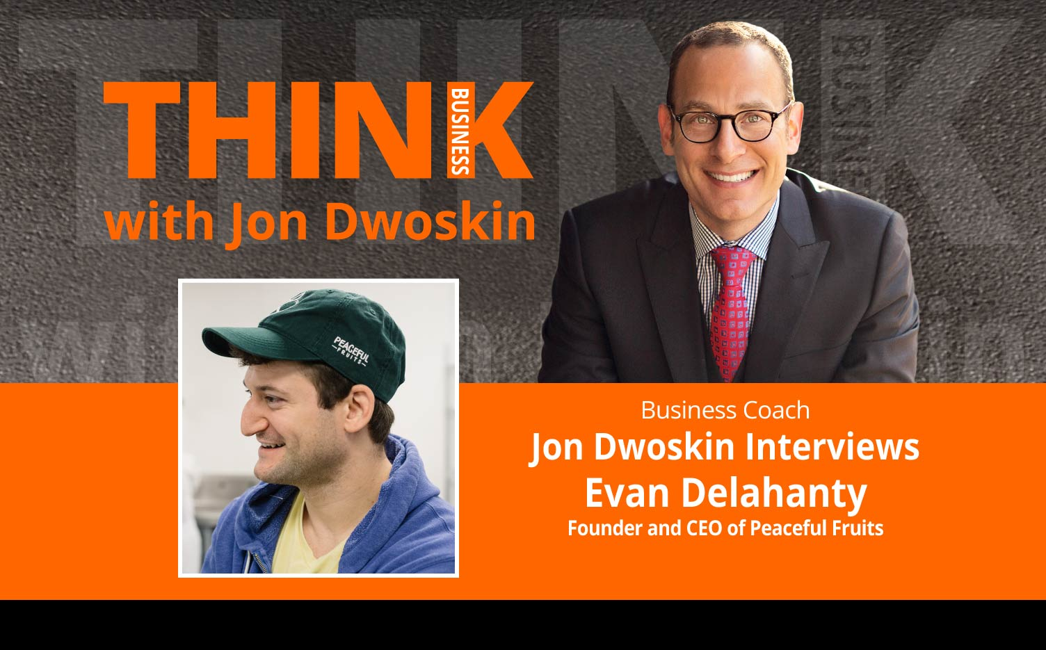 THINK Business Podcast: Jon Dwoskin Interviews Evan Delahanty, Founder and CEO of Peaceful Fruits