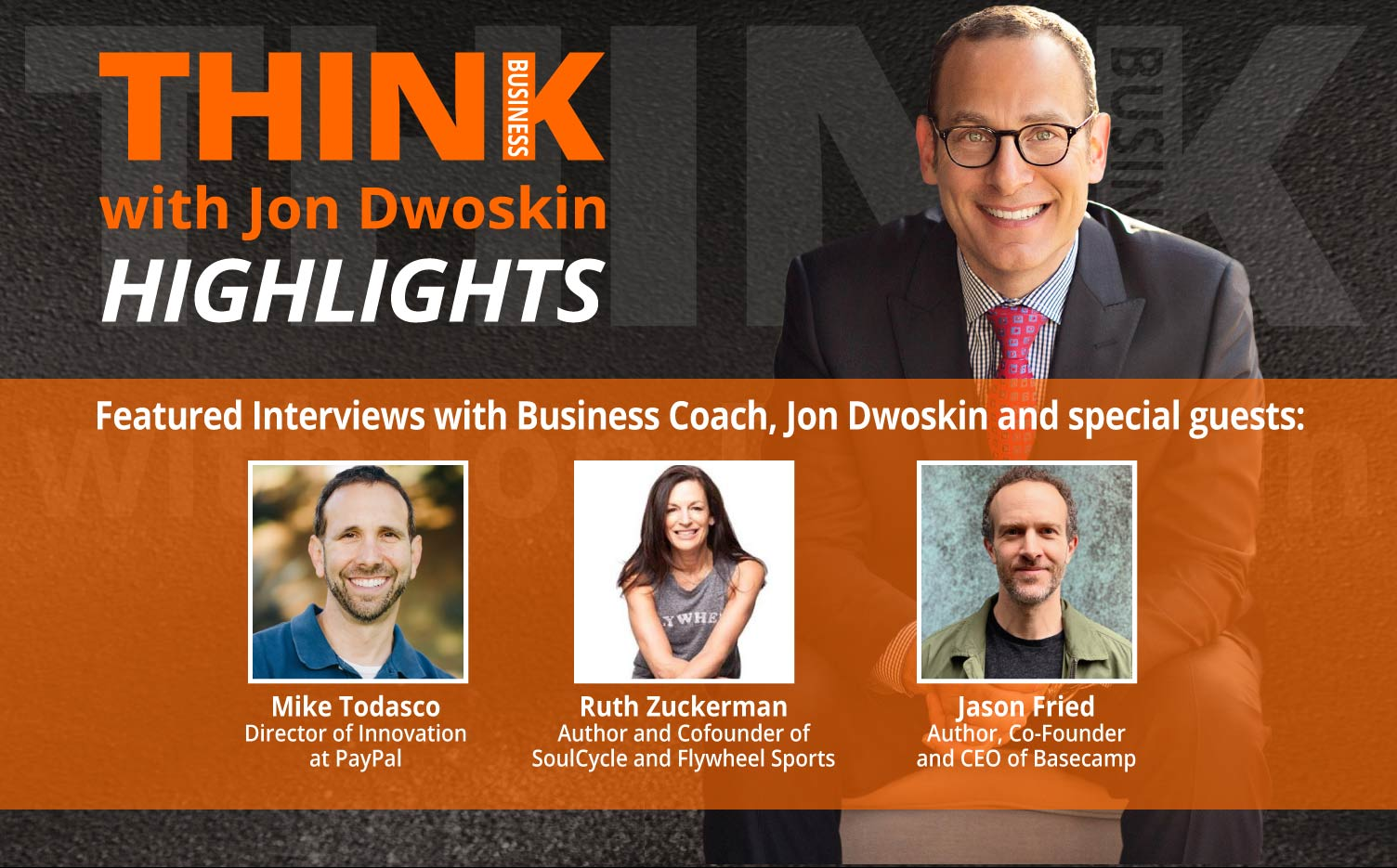 Think Business Highlights Jon Dwoskin Featured Interviews With