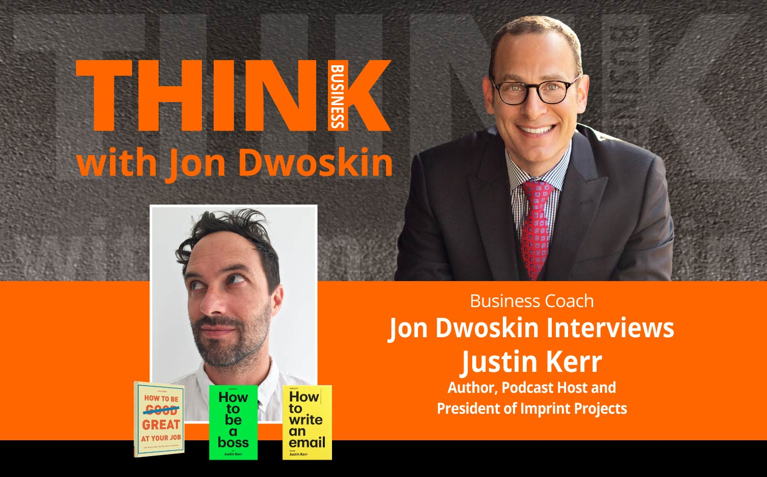 THINK Business Podcast: Jon Dwoskin Interviews Justin Kerr, Author, Podcast Host and President of Imprint Projects
