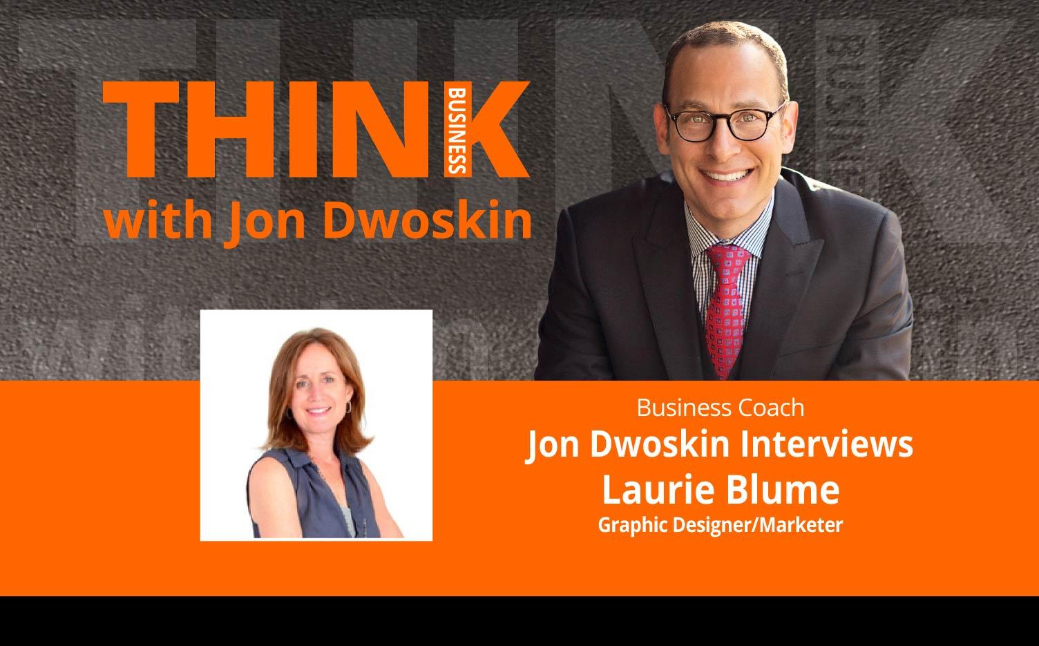 THINK Business Podcast: Jon Dwoskin Interviews Laurie Blume, Graphic Designer/Marketer