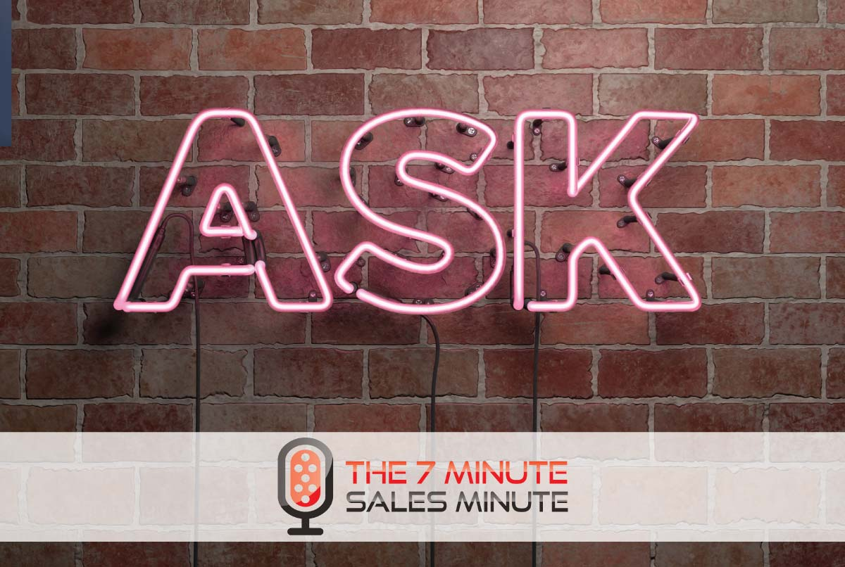 """7 Minute Sales Minute Podcast - Season 13 - Episode 3 - Be Bold Or Get Bowled Over - neon """"ask"""" sign"""