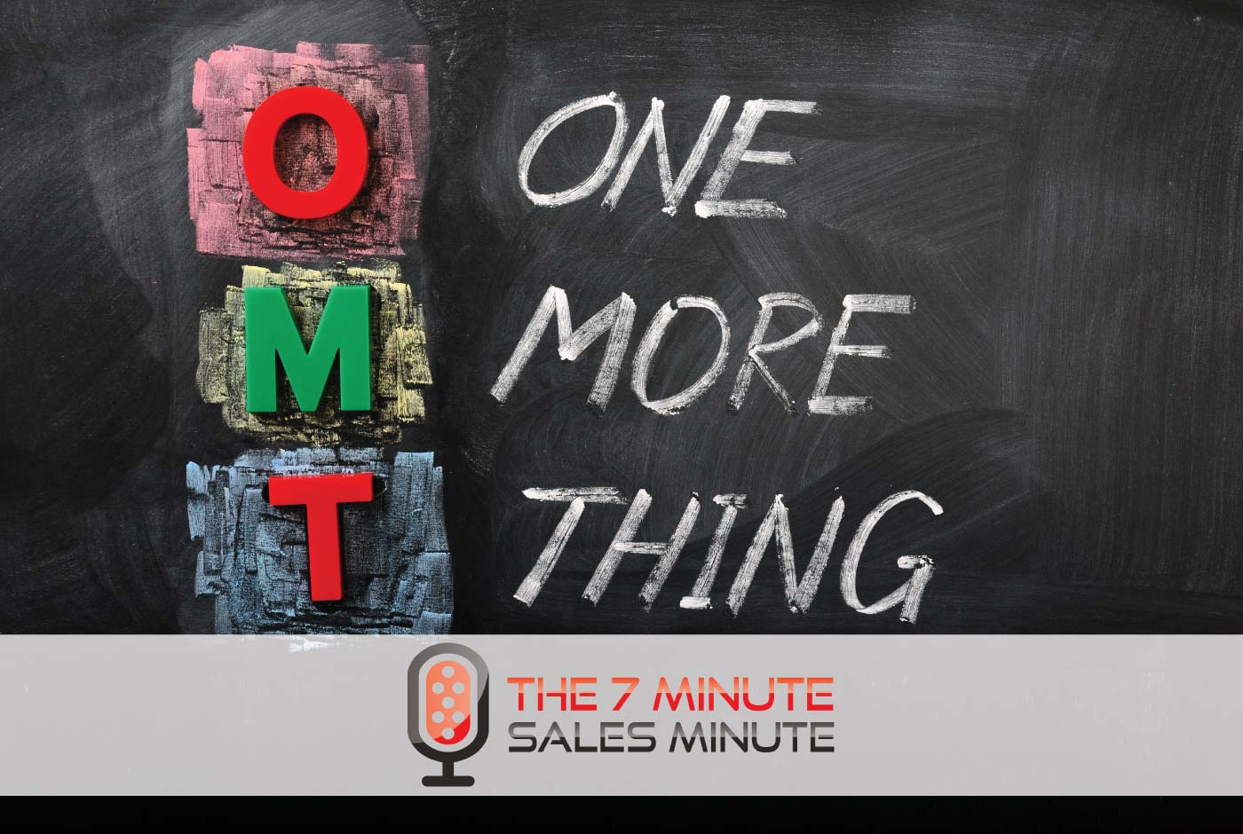 """7 Minute Sales Minute Podcast - Season 13 - Episode 4 - Bite Sized: One More Thing- Chalk board reading """"One More Thing"""""""