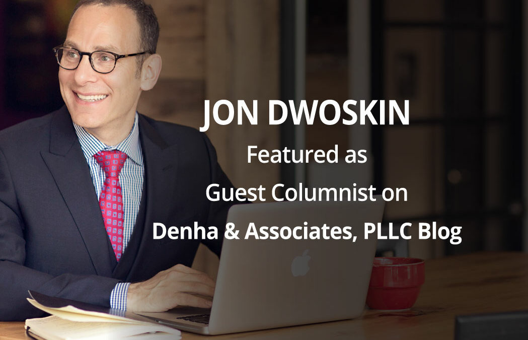 Jon Dwoskin Featured as Guest Columnist on Denha & Associates, PLLC Blog: reTHINK: Building Camaraderie In A Tech-Driven Society