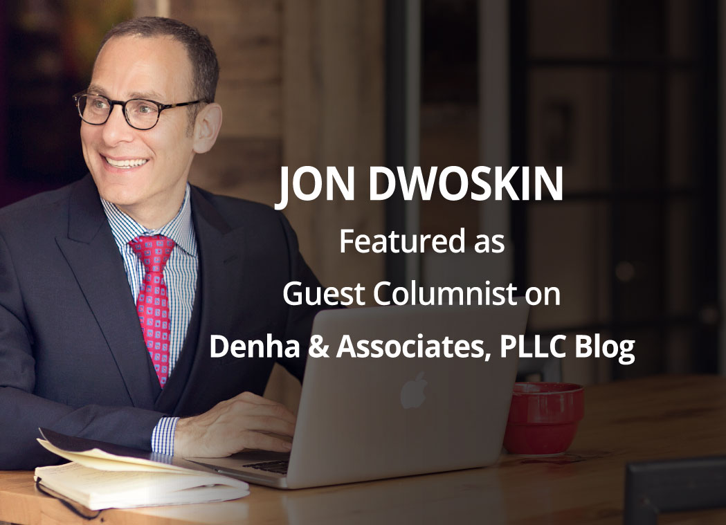 Jon Dwoskin Featured as Guest Columnist on Denha & Associates, PLLC Blog: Using Your Watershed Moment to Create Resiliency and Take Risks