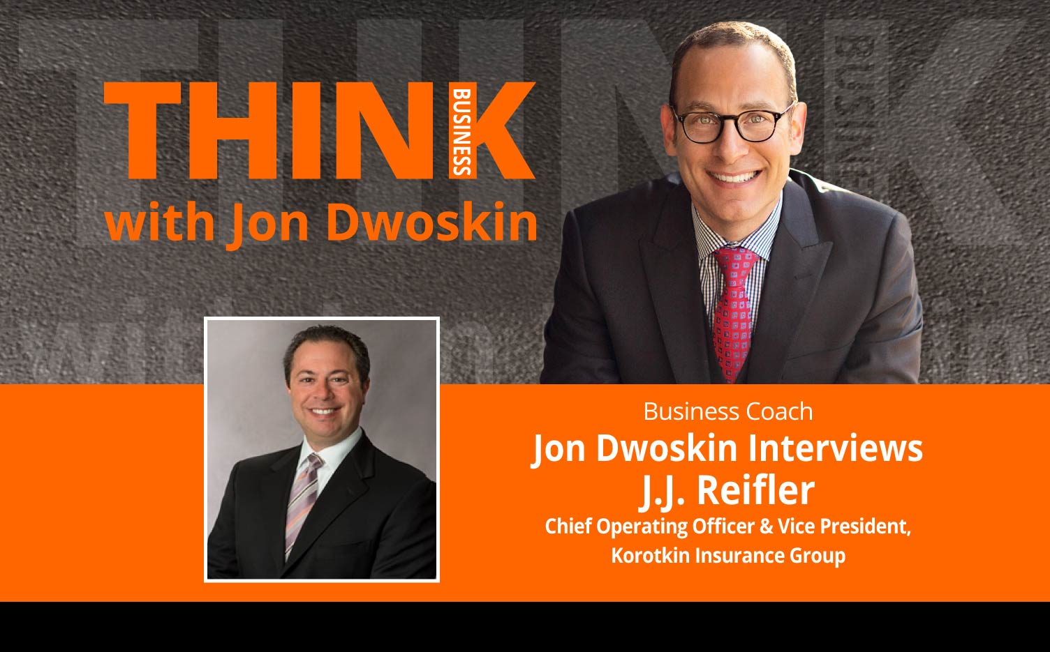 THINK Business Podcast: Jon Dwoskin Interviews J.J. Reifler, Chief Operating Officer & Vice President, Korotkin Insurance Group