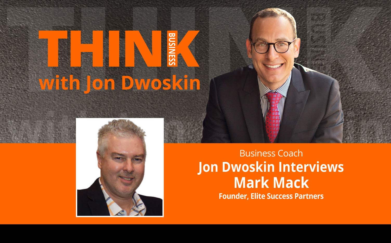 THINK Business Podcast: Jon Dwoskin Interviews Mark Mack, Founder, Elite Success Partners