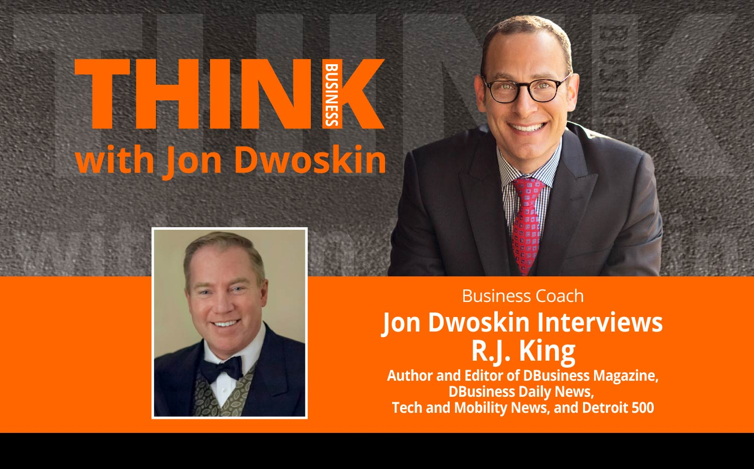 THINK Business Podcast: Jon Dwoskin Interviews R.J. King, Author and Editor of DBusiness Magazine, DBusiness Daily News, Tech and Mobility News, and Detroit 500