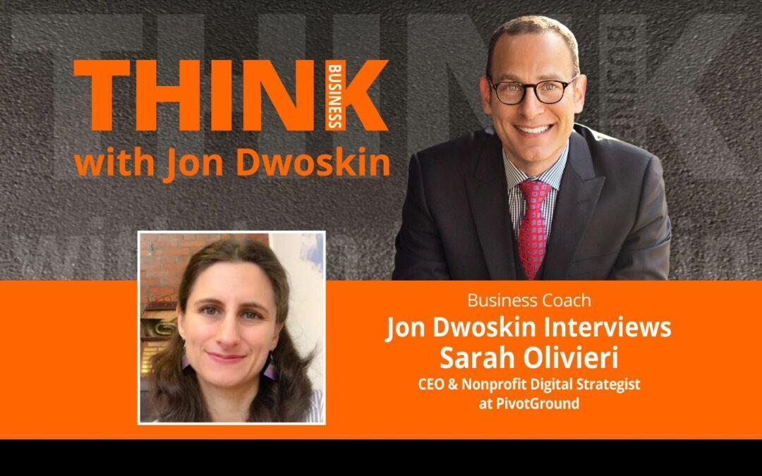 Jon Dwoskin Interviews Sarah Olivieri, CEO & Nonprofit Digital Strategist at PivotGround