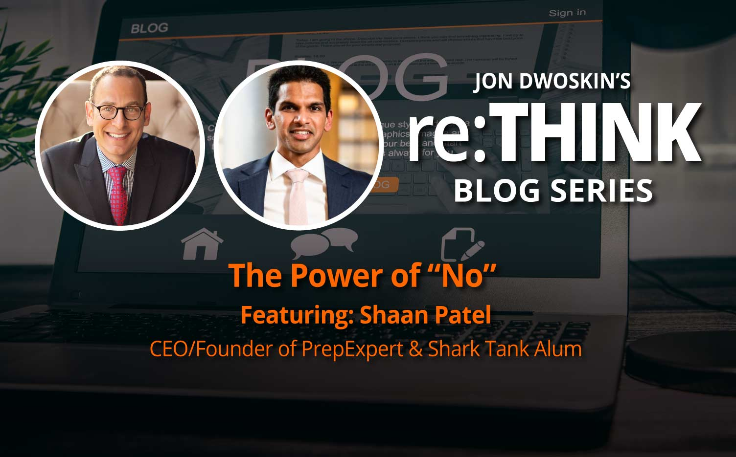 "re:THINK Blog - Jon Dwoskin: The Power of ""No"" with Shaan Patel"