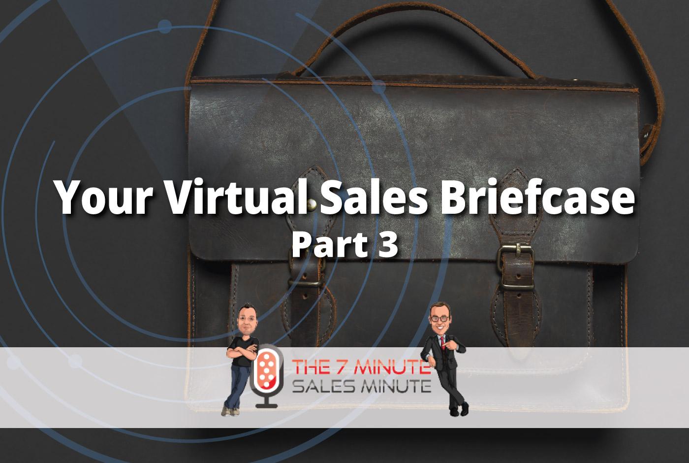 7 Minute Sales Minute Podcast: Season 13 - Episode 7 - Your Virtual Sales Briefcase - Part 3