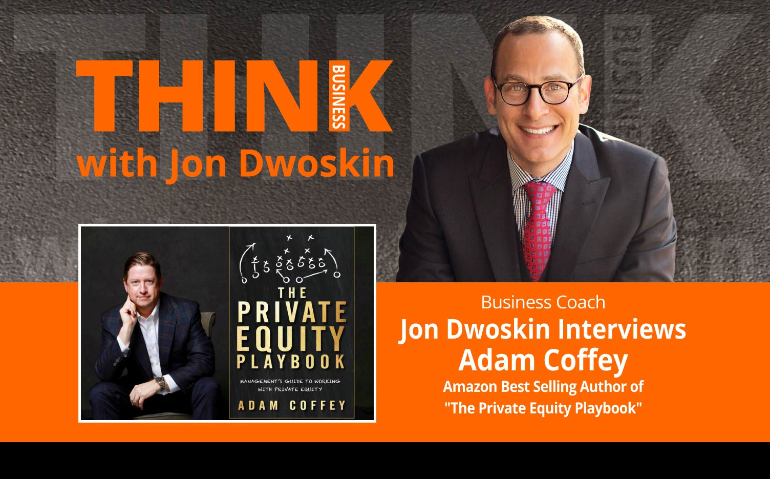 "THINK Business Podcast: Jon Dwoskin Interviews Adam Coffey, Amazon Best Selling Author of ""The Private Equity Playbook"""