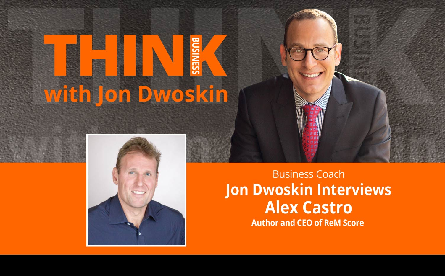 THINK Business Podcast: Jon Dwoskin Interviews  Alex Castro, Author and CEO of ReM Score