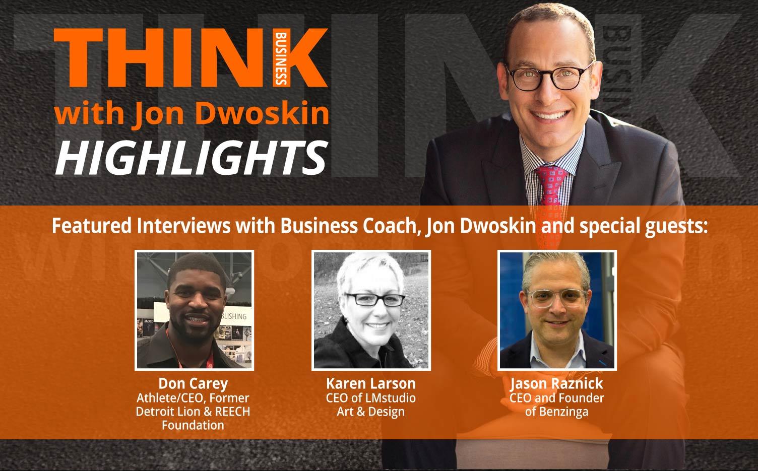 THINK Business: HIGHLIGHTS – Jon Dwoskin Featured Interviews with Don Carey, Karen Larson, Jason Raznick