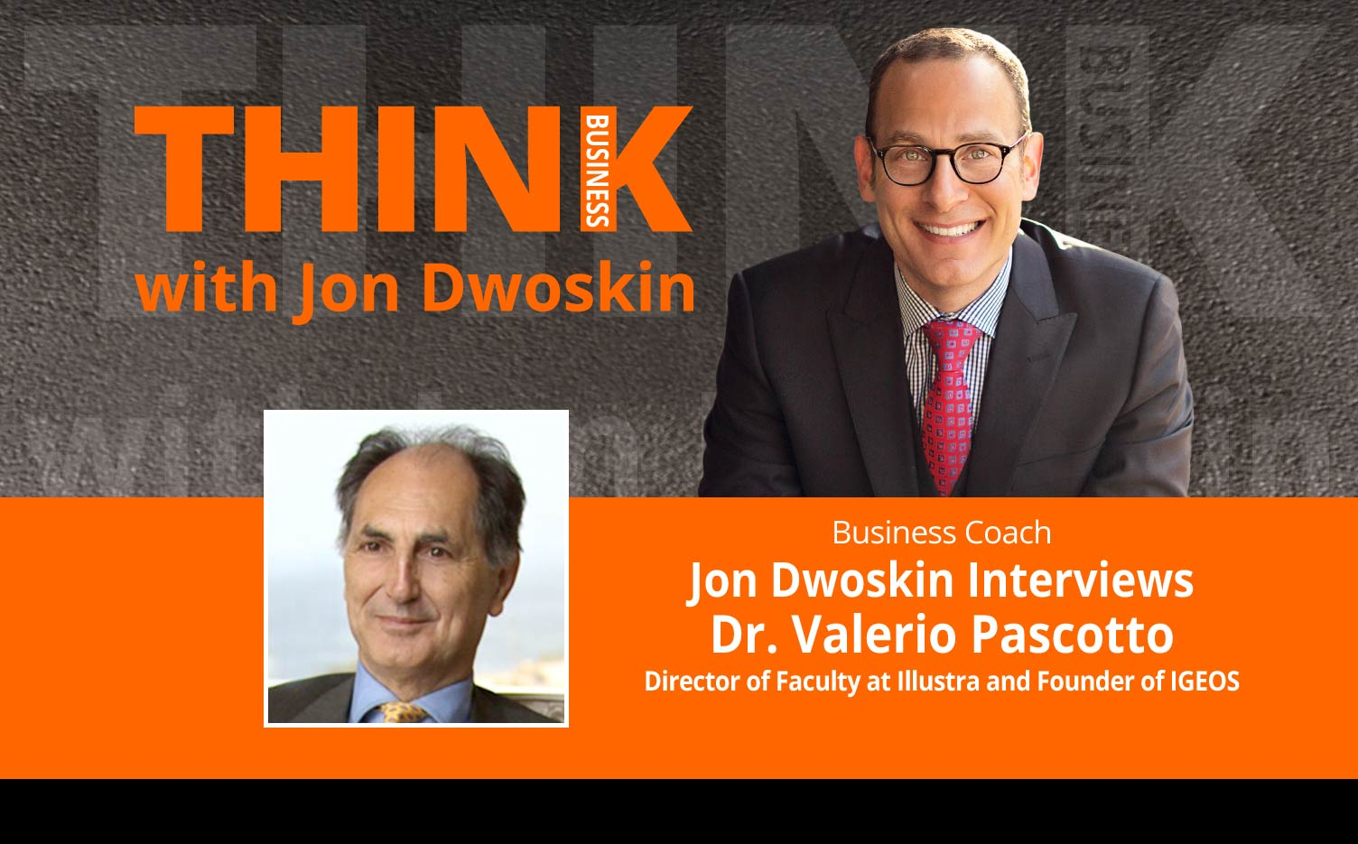 THINK Business Podcast: Jon Dwoskin Interviews Dr. Valerio Pascotto, Director of Faculty at Illustra and Founder of IGEOS