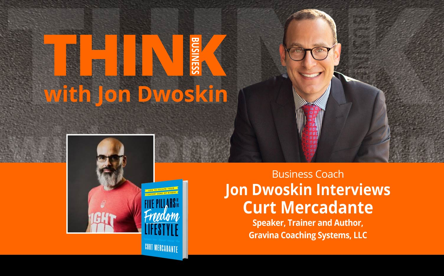 THINK Business Podcast: Jon Dwoskin Interviews Curt Mercadante, Speaker, Trainer and Author, Gravina Coaching Systems, LLC