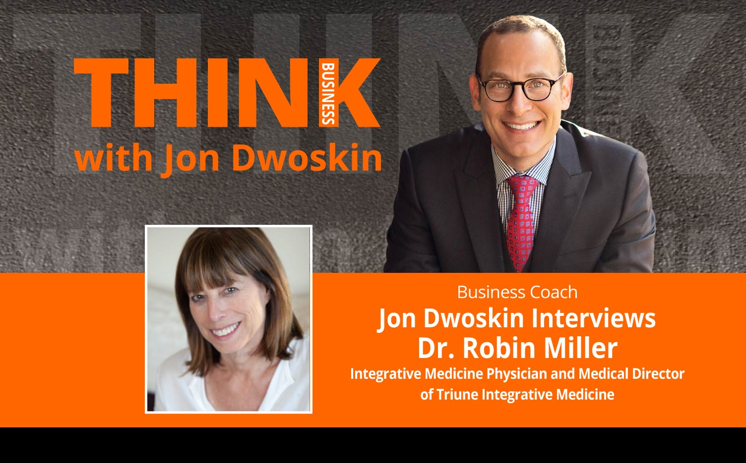 THINK Business Podcast: Jon Dwoskin Interviews Dr. Robin Miller, Integrative Medicine Physician and Medical Director of Triune Integrative Medicine