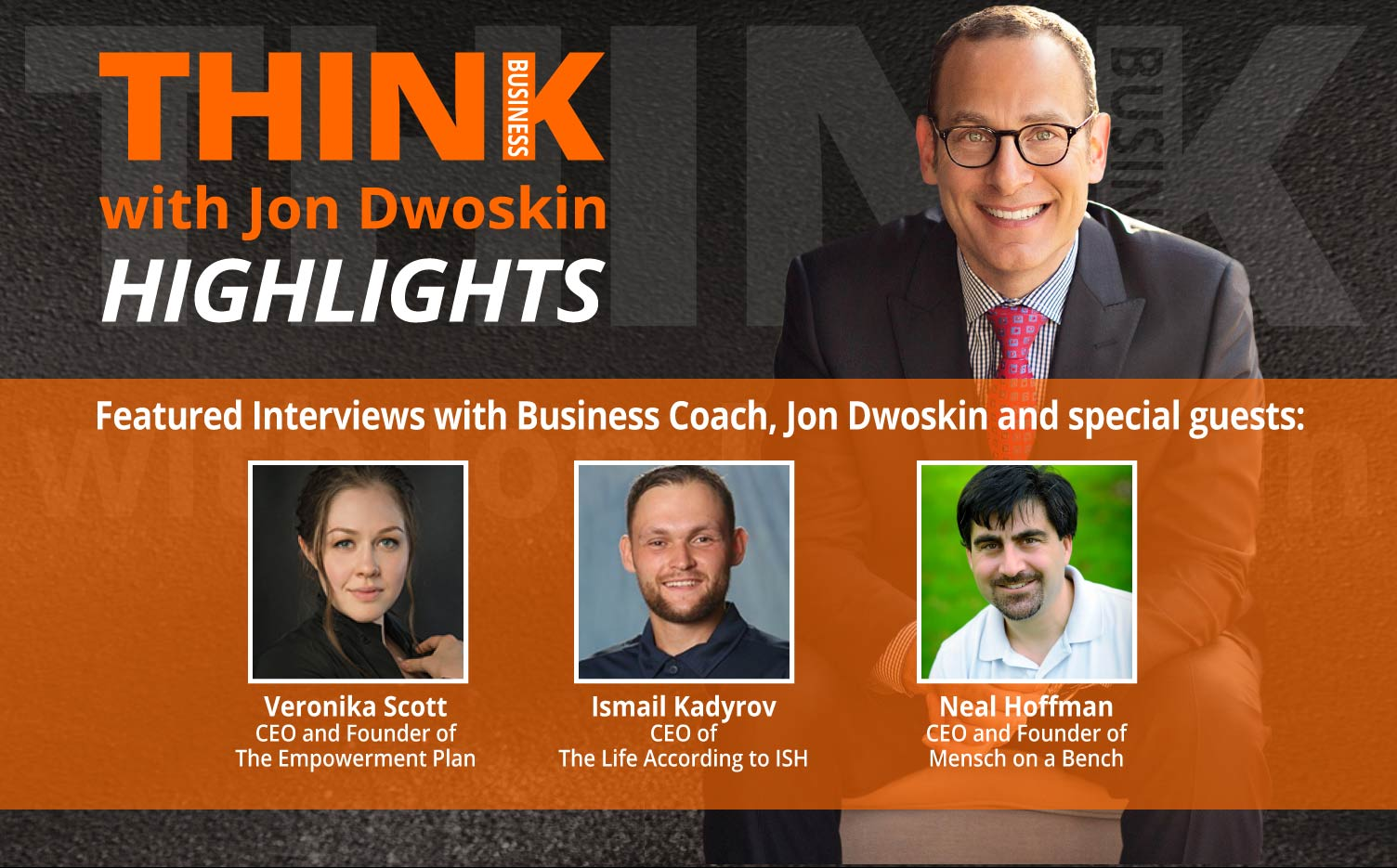 THINK Business: HIGHLIGHTS – Jon Dwoskin Featured Interviews with Veronika Scott, Ismail Kadyrov, Neal Hoffman