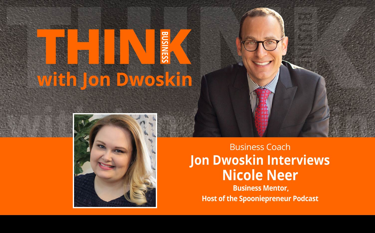 THINK Business Podcast: Jon Dwoskin Interviews Nicole Neer, Business Mentor, Host of the Spooniepreneur Podcast