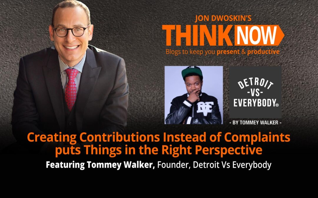 Creating Contributions Instead of Complaints Puts Things in the Right Perspective