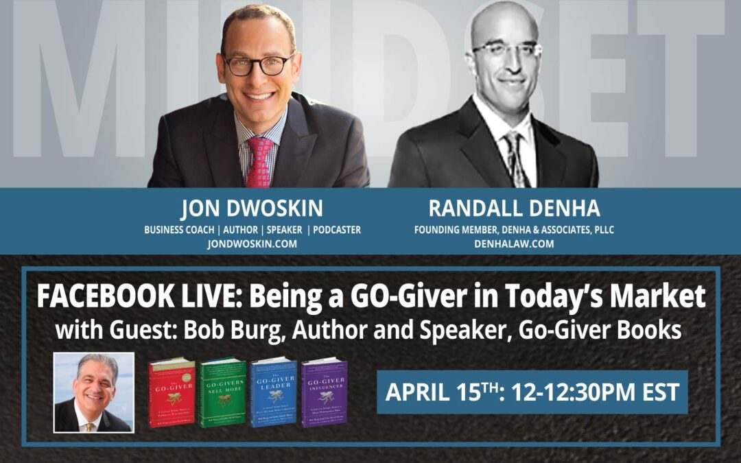 Jon Dwoskin and Randall Denha LIVE: Being a GO-Giver in Today's Market with Guest Bob Burg