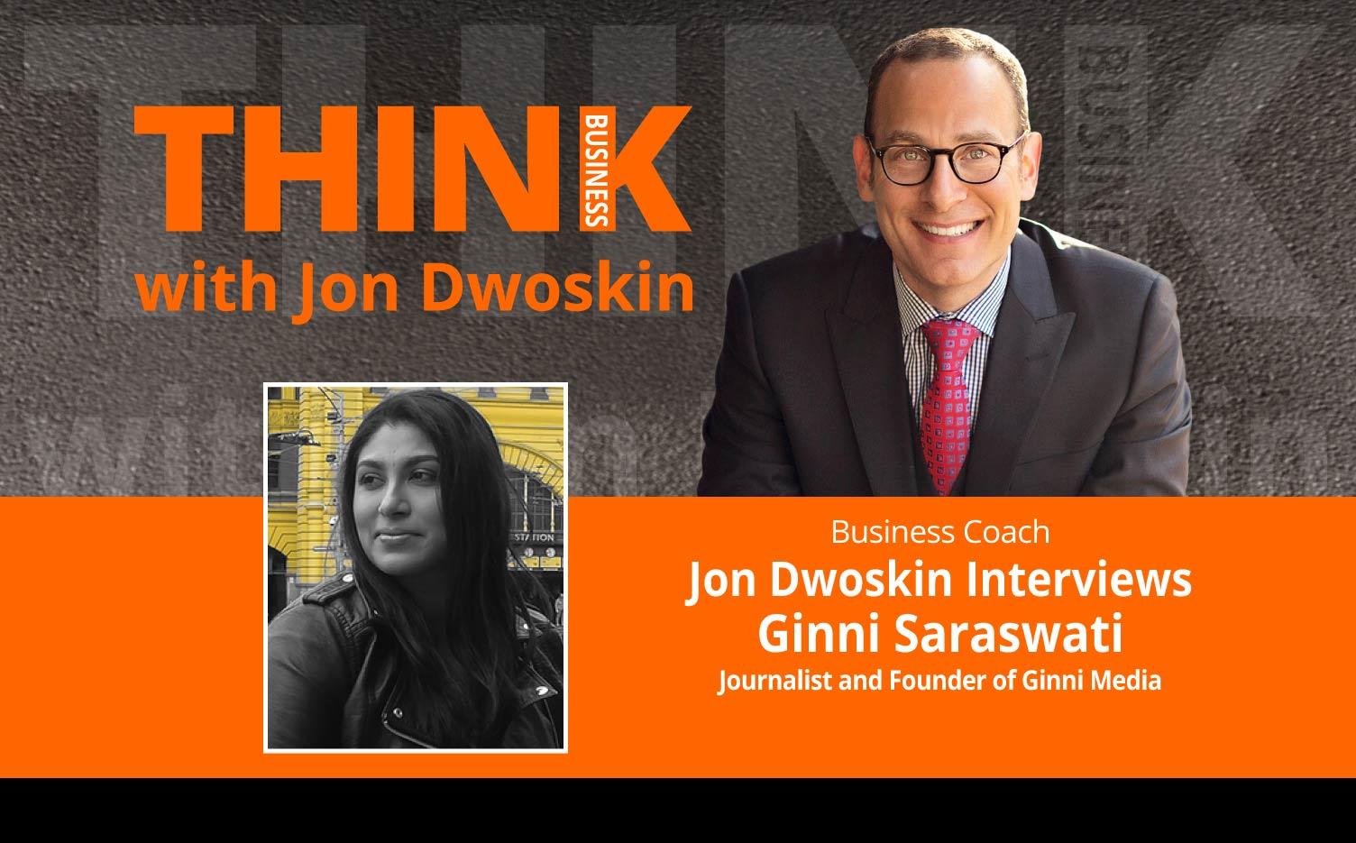 THINK Business Podcast: Jon Dwoskin Interviews Ginni Saraswati, Journalist and Founder of Ginni Media