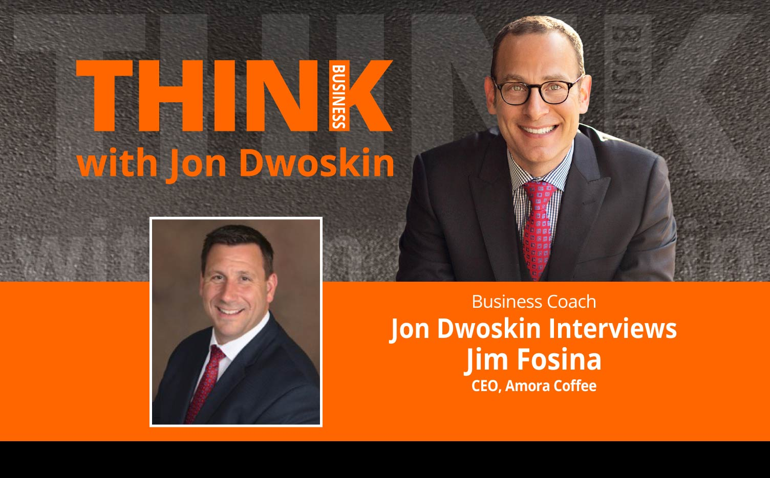 THINK Business Podcast: Jon Dwoskin Interviews Jim Fosina, CEO, Amora Coffee