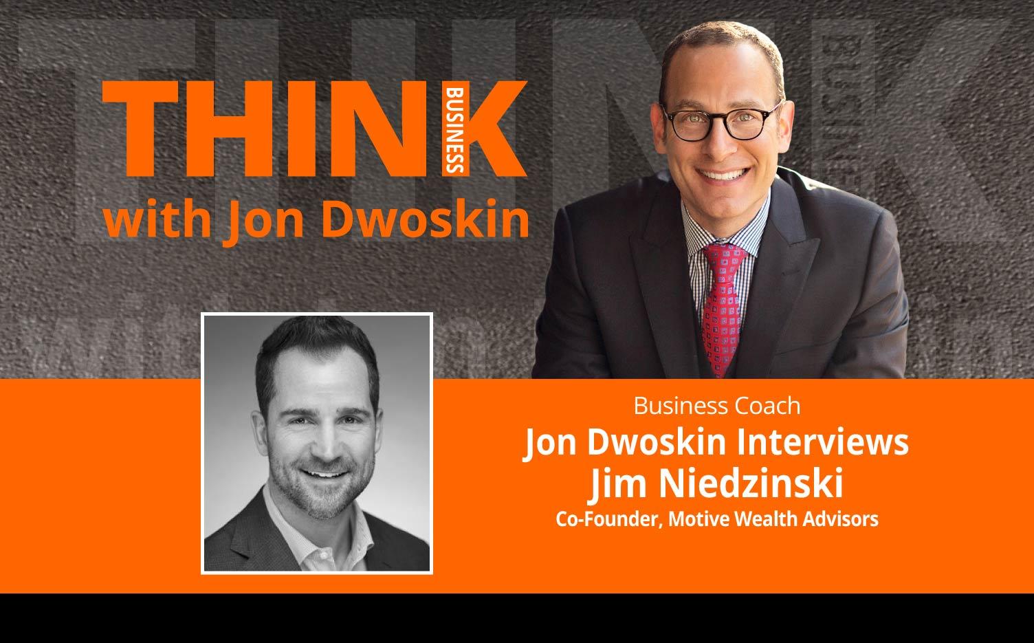 THINK Business Podcast: Jon Dwoskin Interviews Jim Niedzinski, Co-Founder, Motive Wealth Advisors