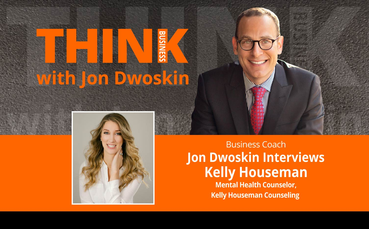 THINK Business Podcast: Jon Dwoskin Interviews Kelly Houseman, Mental Health Counselor, Kelly Houseman Counseling