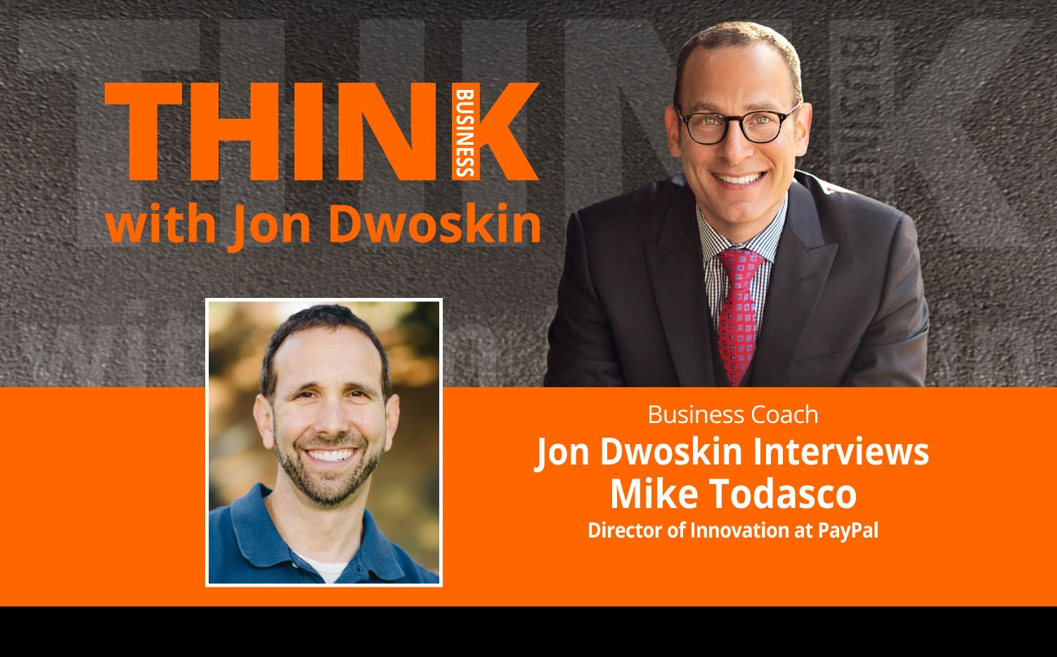 THINK Business Podcast: Jon Dwoskin Interviews  Mike Todasco, Director of Innovation at PayPal