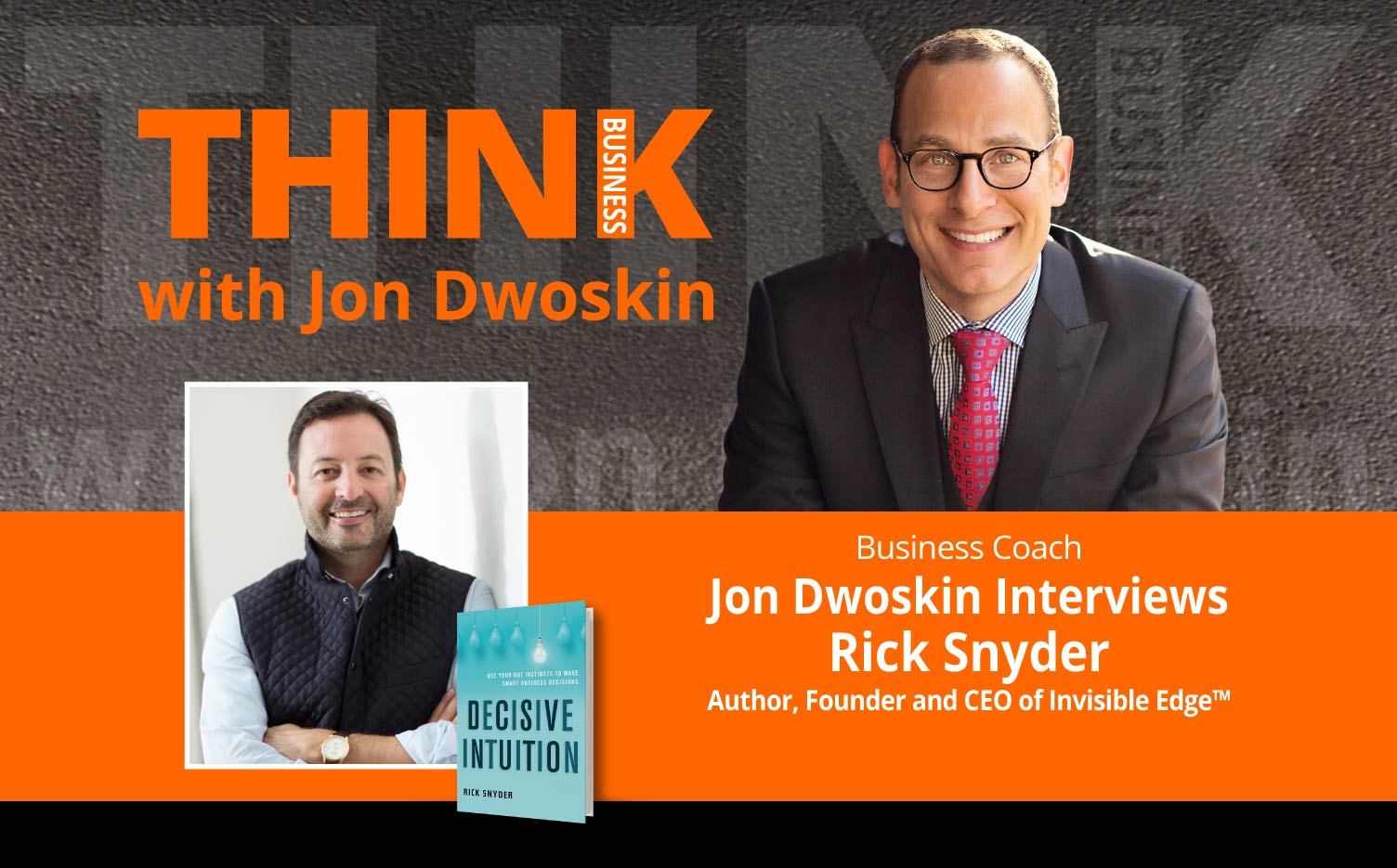 THINK Business Podcast: Jon Dwoskin Interviews Rick Snyder, Author, Founder and CEO of Invisible Edge™